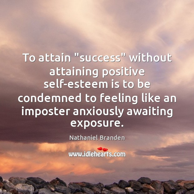 "To attain ""success"" without attaining positive self-esteem is to be condemned to Nathaniel Branden Picture Quote"