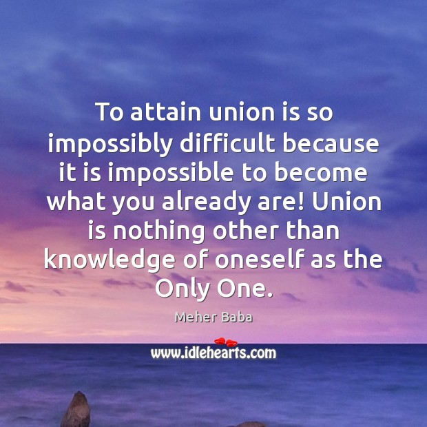 To attain union is so impossibly difficult because it is impossible to Union Quotes Image
