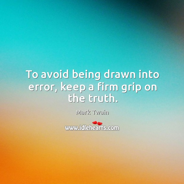 To avoid being drawn into error, keep a firm grip on the truth. Image