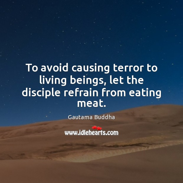 To avoid causing terror to living beings, let the disciple refrain from eating meat. Image