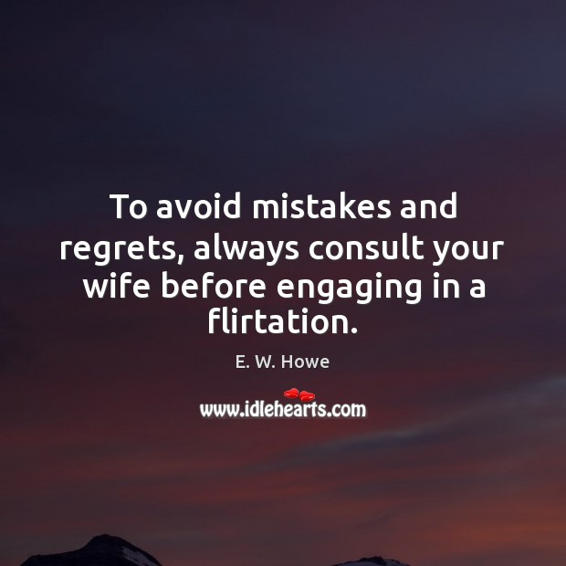 Image, To avoid mistakes and regrets, always consult your wife before engaging in a flirtation.