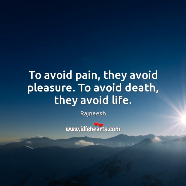 Image, To avoid pain, they avoid pleasure. To avoid death, they avoid life.