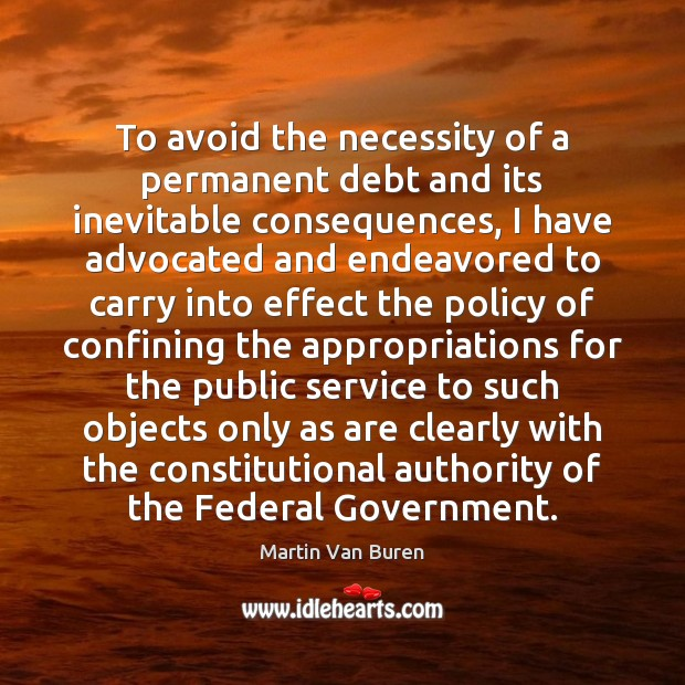 To avoid the necessity of a permanent debt and its inevitable consequences, Image