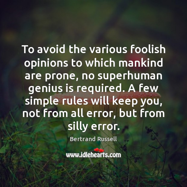 To avoid the various foolish opinions to which mankind are prone, no Bertrand Russell Picture Quote