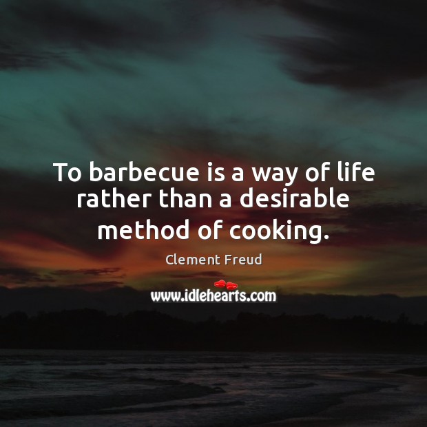 Image, To barbecue is a way of life rather than a desirable method of cooking.