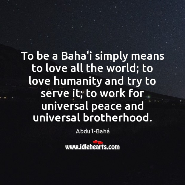 To be a Baha'i simply means to love all the world; to Image