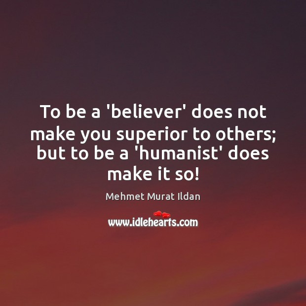 Image, To be a 'believer' does not make you superior to others; but