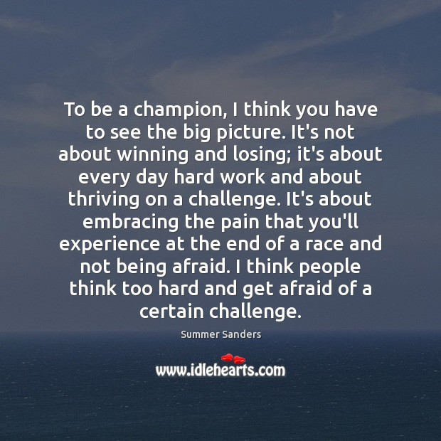 To be a champion, I think you have to see the big Challenge Quotes Image