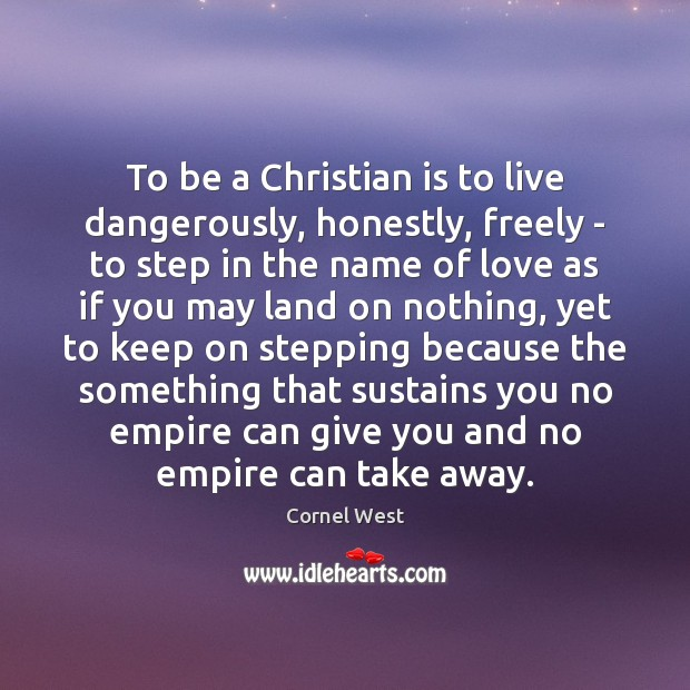 Image, To be a Christian is to live dangerously, honestly, freely – to