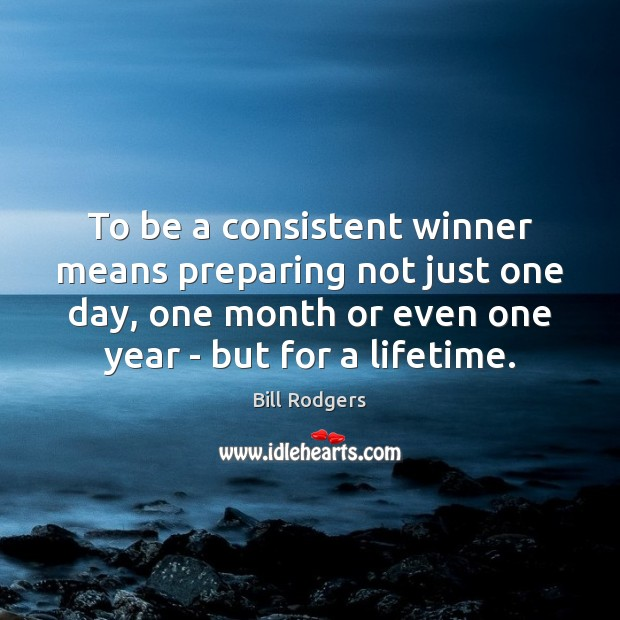 Image, To be a consistent winner means preparing not just one day, one