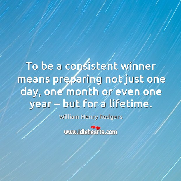 To be a consistent winner means preparing not just one day, one month or even one year – but for a lifetime. Image