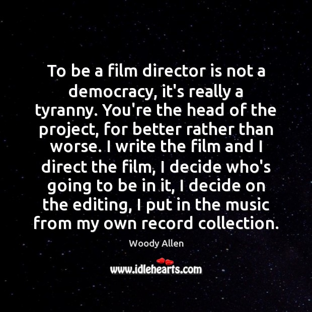 To be a film director is not a democracy, it's really a Image