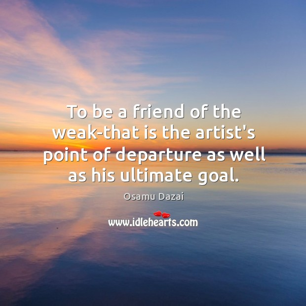 Image, To be a friend of the weak-that is the artist's point of