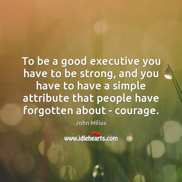 To be a good executive you have to be strong, and you Be Strong Quotes Image