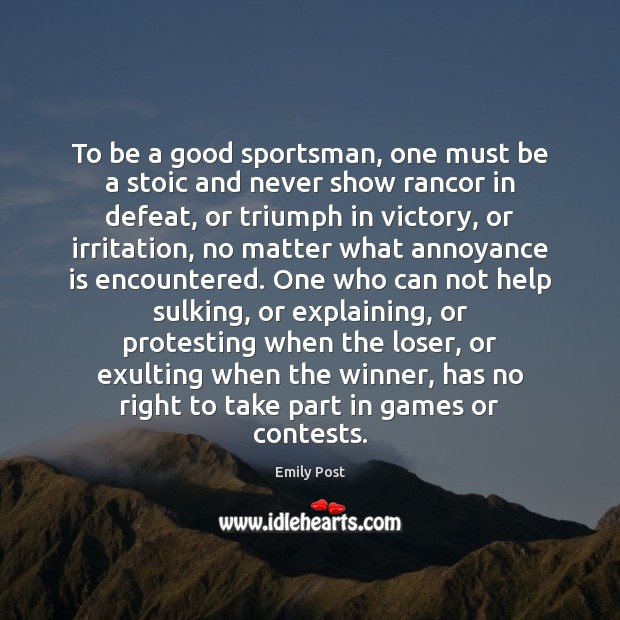 To be a good sportsman, one must be a stoic and never Image
