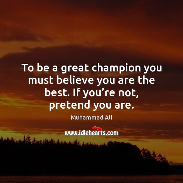 To be a great champion you must believe you are the best. Muhammad Ali Picture Quote