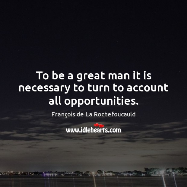 To be a great man it is necessary to turn to account all opportunities. Image