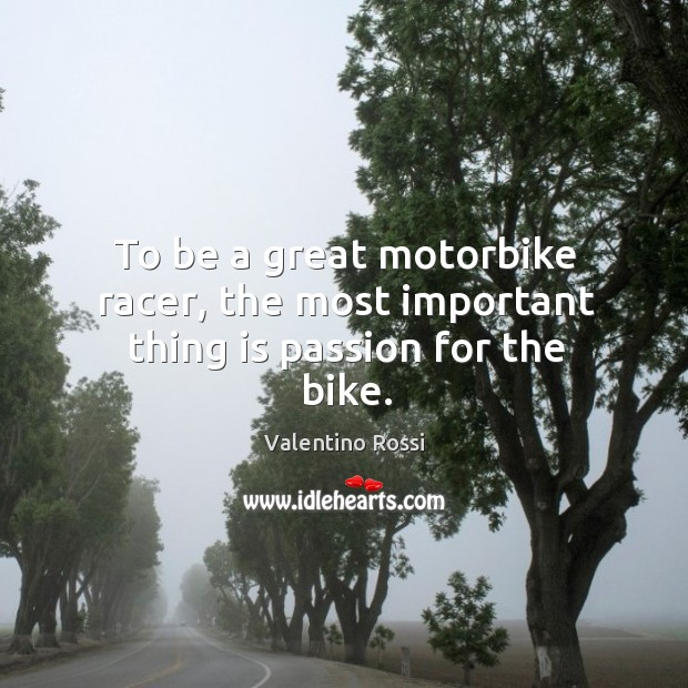 Image, To be a great motorbike racer, the most important thing is passion for the bike.