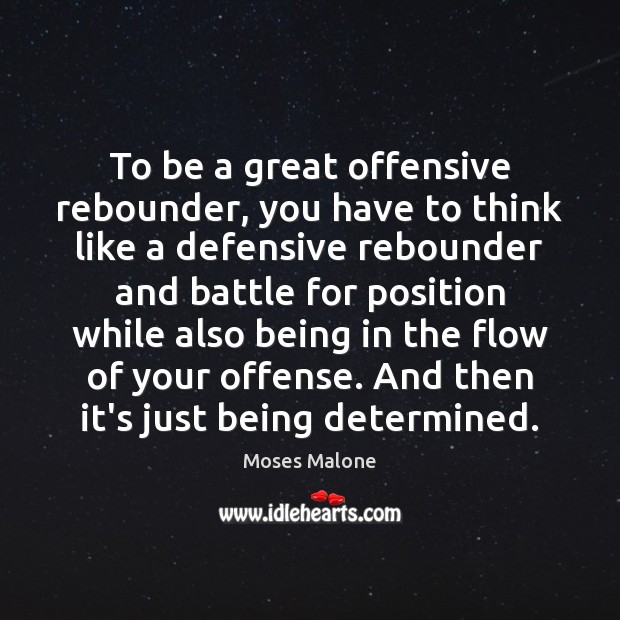 To be a great offensive rebounder, you have to think like a Offensive Quotes Image