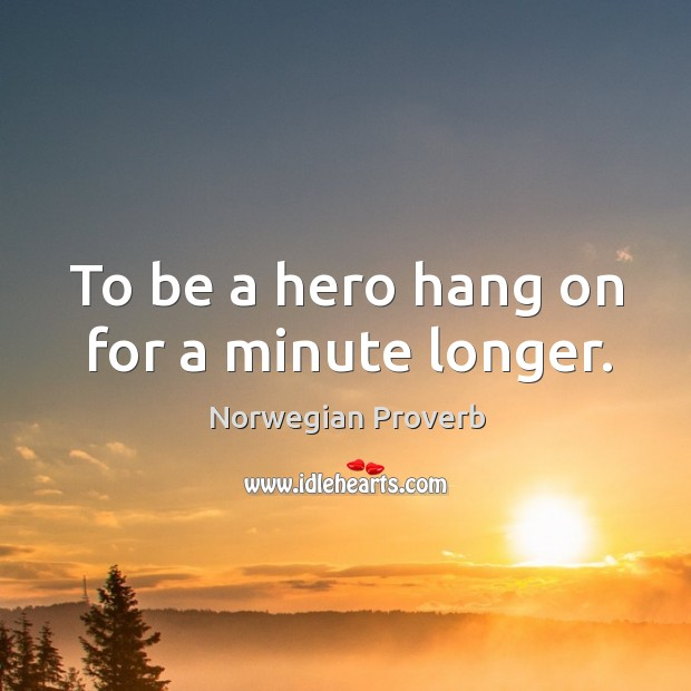 To be a hero hang on for a minute longer. Norwegian Proverbs Image