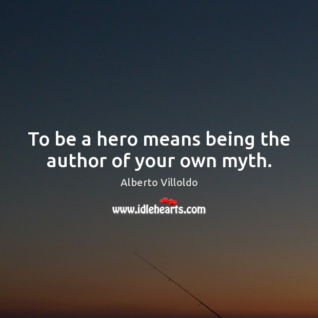 Image, To be a hero means being the author of your own myth.