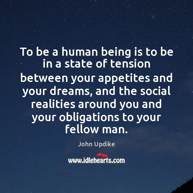 To be a human being is to be in a state of John Updike Picture Quote