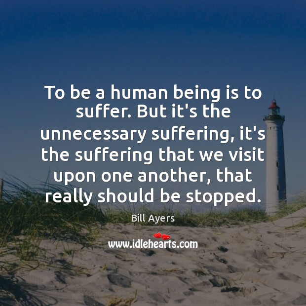 Image, To be a human being is to suffer. But it's the unnecessary