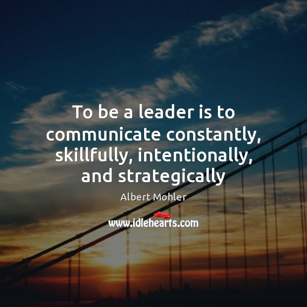 Image, To be a leader is to communicate constantly, skillfully, intentionally, and strategically