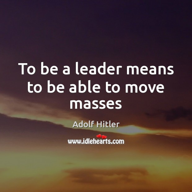 To be a leader means to be able to move masses Image