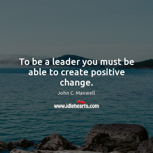 Image, To be a leader you must be able to create positive change.