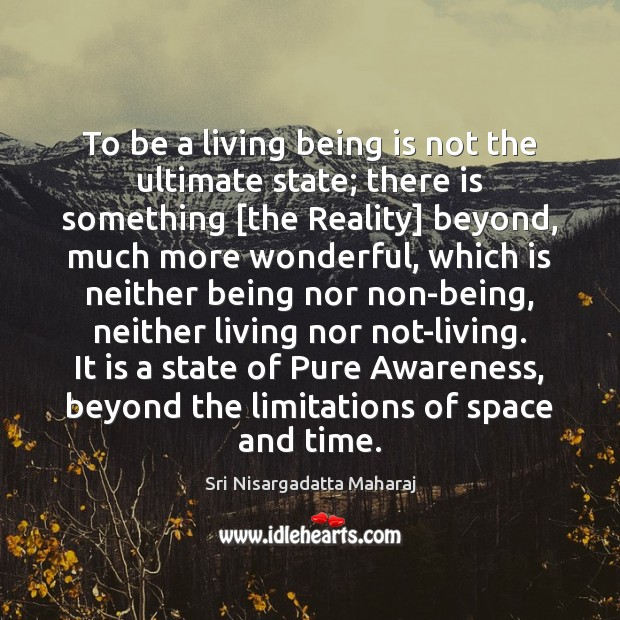 To be a living being is not the ultimate state; there is Sri Nisargadatta Maharaj Picture Quote