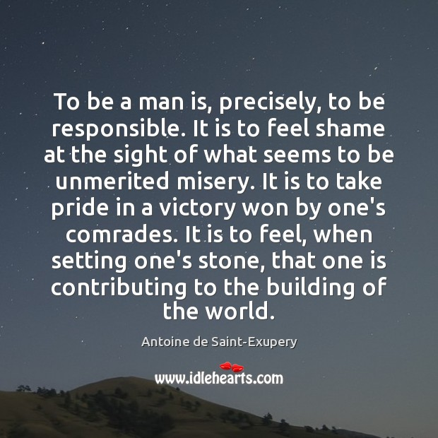 To be a man is, precisely, to be responsible. It is to Image
