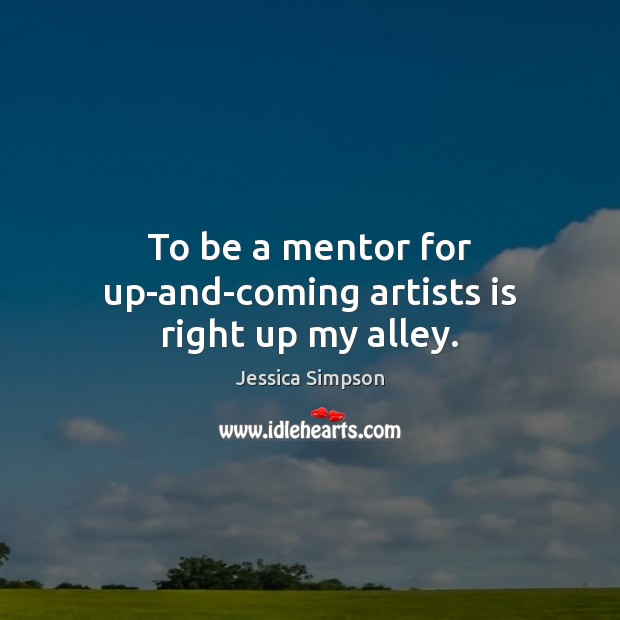 Image, To be a mentor for up-and-coming artists is right up my alley.