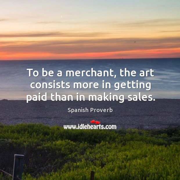 Image, To be a merchant, the art consists more in getting paid than in making sales.
