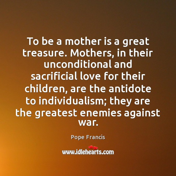 To be a mother is a great treasure. Mothers, in their unconditional Image