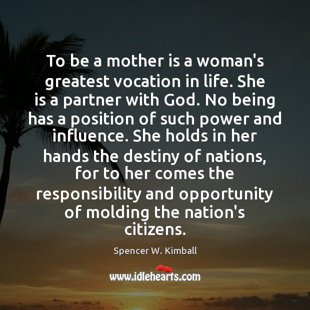 To be a mother is a woman's greatest vocation in life. She Spencer W. Kimball Picture Quote