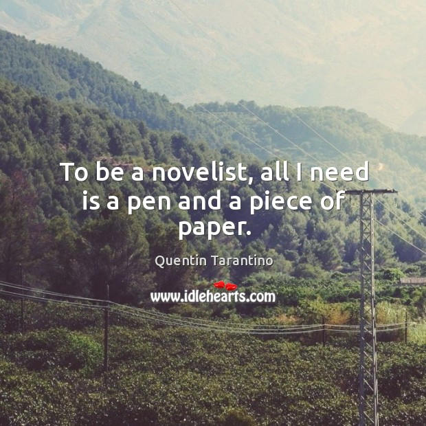 To be a novelist, all I need is a pen and a piece of paper. Image