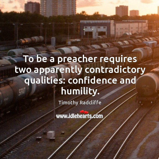 To be a preacher requires two apparently contradictory qualities: confidence and humility. Image