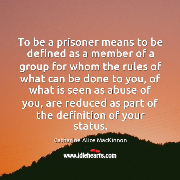 Image, To be a prisoner means to be defined as a member of a group for whom the rules of what can