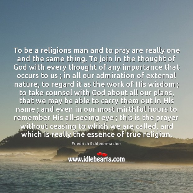 To be a religions man and to pray are really one and Nature Quotes Image