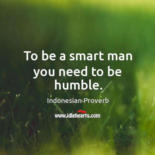 To be a smart man you need to be humble. Indonesian Proverbs Image