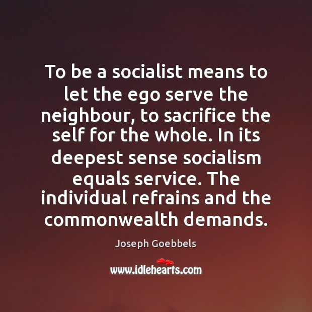 To be a socialist means to let the ego serve the neighbour, Joseph Goebbels Picture Quote