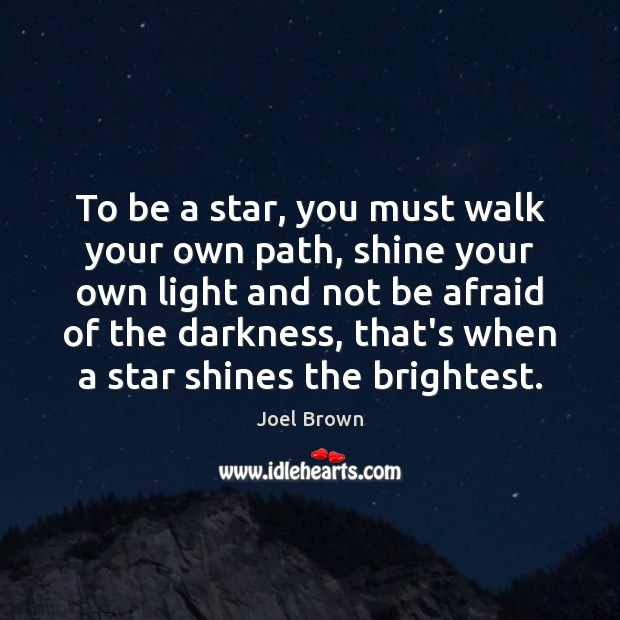 To be a star, you must walk your own path, shine your Afraid Quotes Image