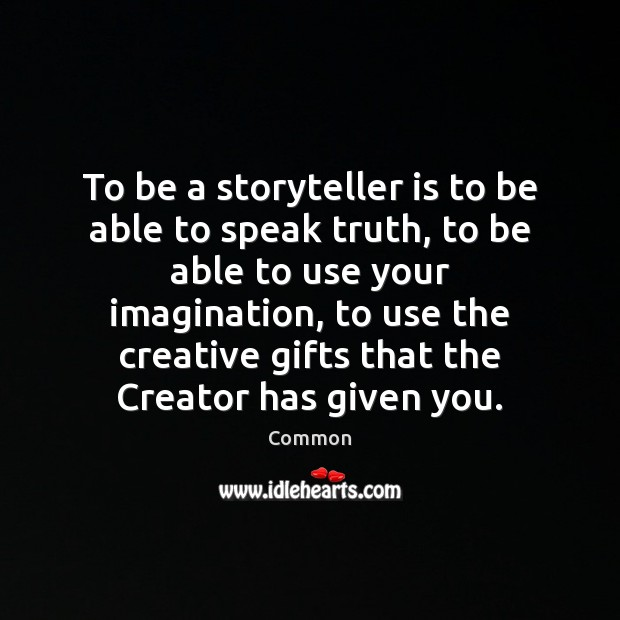 To be a storyteller is to be able to speak truth, to Image