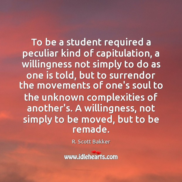 To be a student required a peculiar kind of capitulation, a willingness Image
