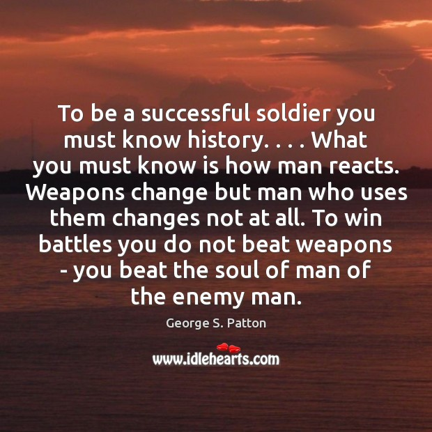 Image, To be a successful soldier you must know history. . . . What you must