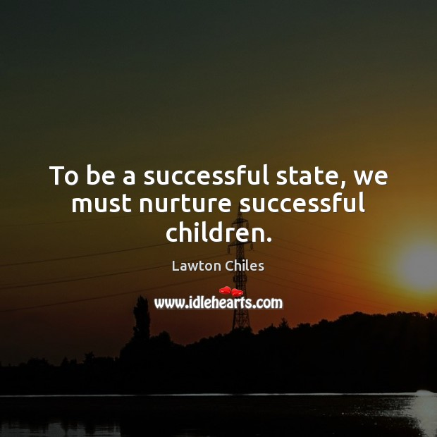 To be a successful state, we must nurture successful children. Image