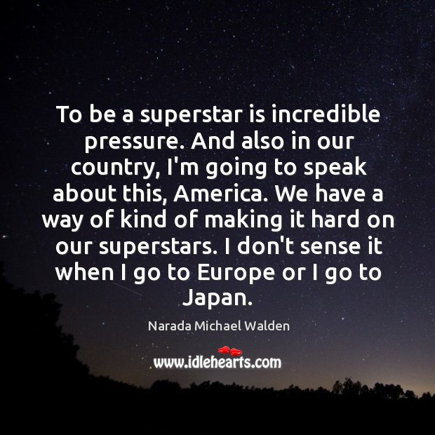 To be a superstar is incredible pressure. And also in our country, Narada Michael Walden Picture Quote