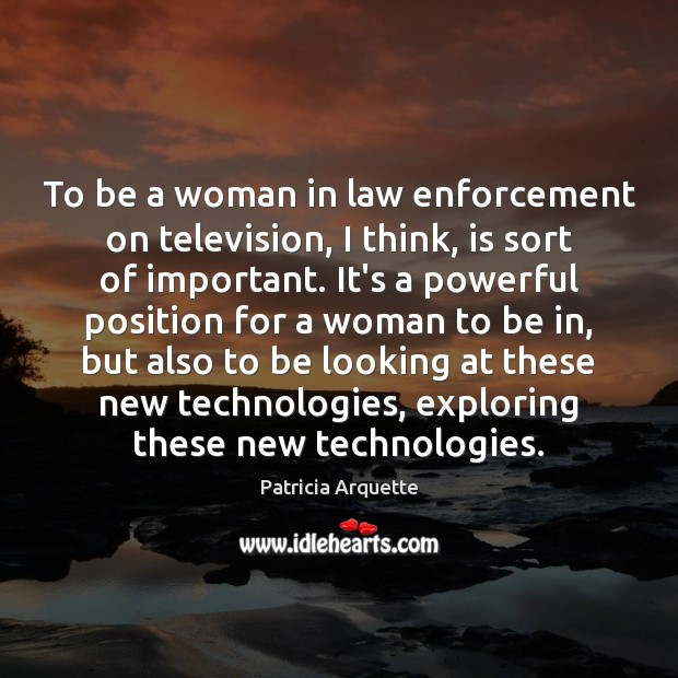 To be a woman in law enforcement on television, I think, is Image