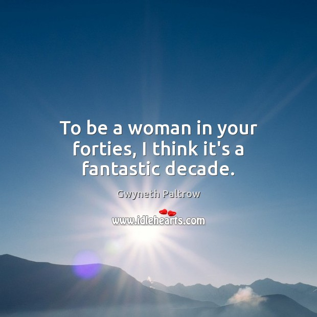 Image, To be a woman in your forties, I think it's a fantastic decade.